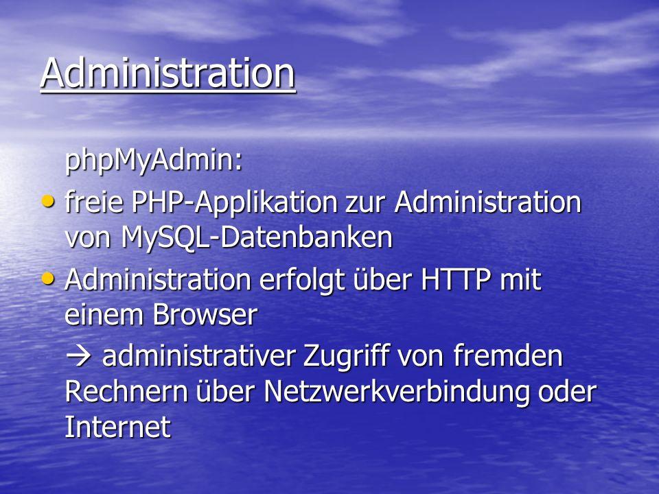 Administration phpMyAdmin: freie PHP-Applikation zur Administration von MySQL-Datenbanken freie PHP-Applikation zur Administration von MySQL-Datenbank