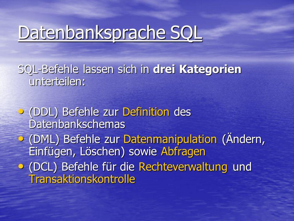 Datenbanksprache SQL SQL-Befehle lassen sich in drei Kategorien unterteilen: (DDL) Befehle zur Definition des Datenbankschemas (DDL) Befehle zur Defin