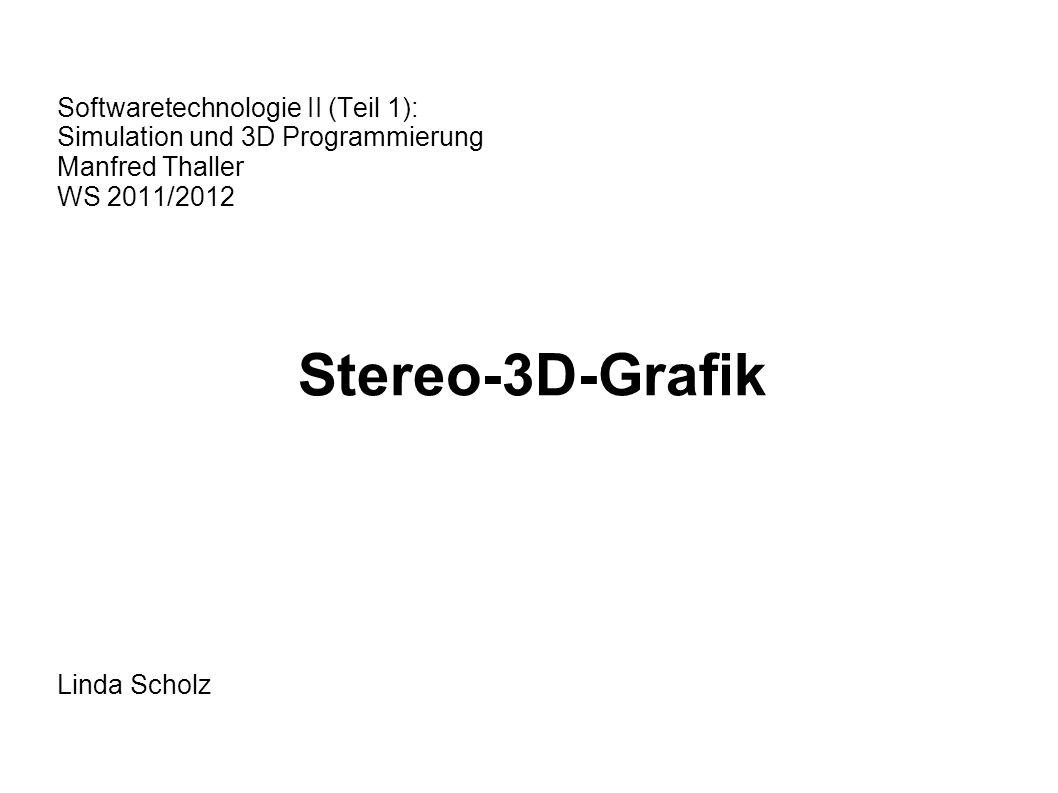 Softwaretechnologie II (Teil 1): Simulation und 3D Programmierung Manfred Thaller WS 2011/2012 Stereo-3D-Grafik Linda Scholz