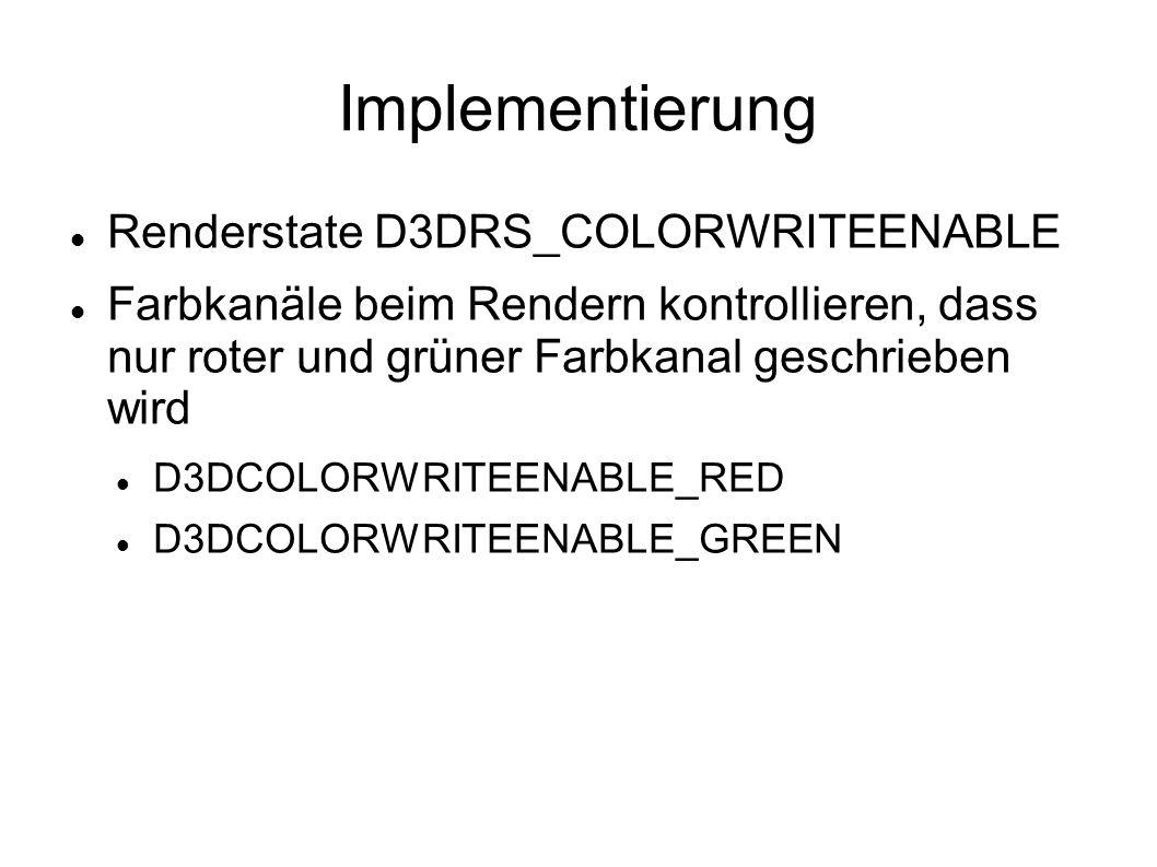 Implementierung Renderstate D3DRS_COLORWRITEENABLE Farbkanäle beim Rendern kontrollieren, dass nur roter und grüner Farbkanal geschrieben wird D3DCOLO