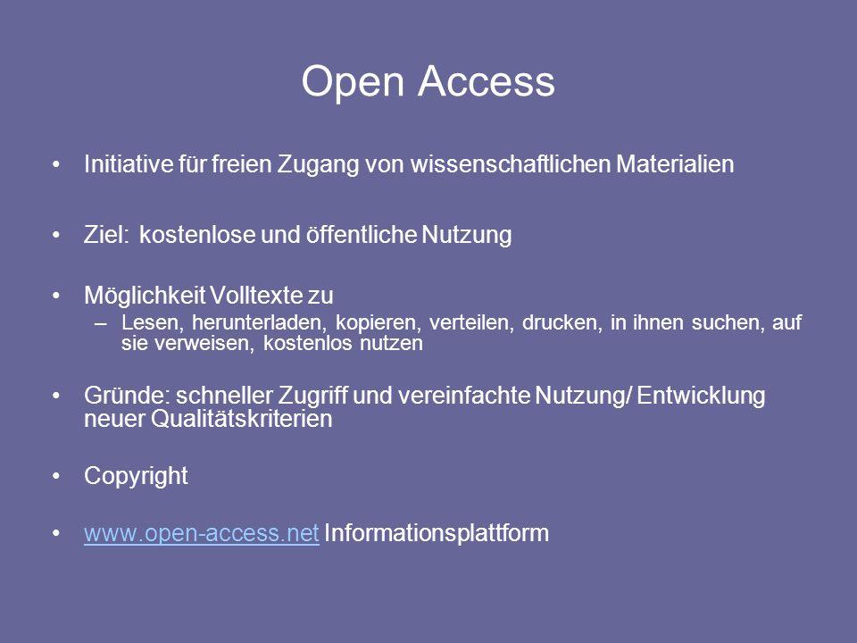 Open Access Initiative für freien Zugang von wissenschaftlichen Materialien Ziel: kostenlose und öffentliche Nutzung Möglichkeit Volltexte zu –Lesen,