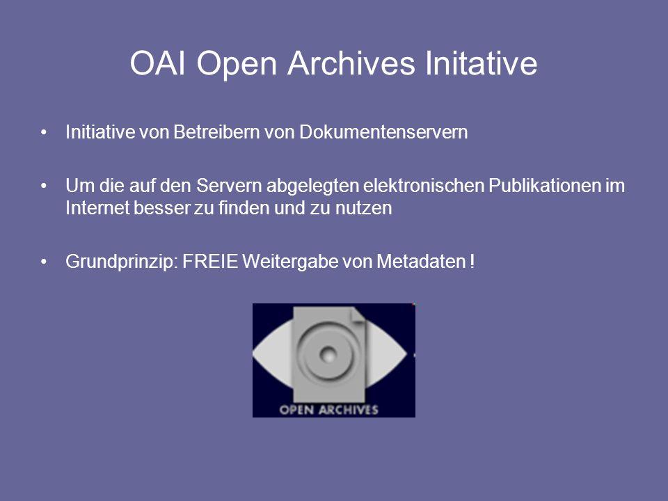 OAI Open Archives Initative Initiative von Betreibern von Dokumentenservern Um die auf den Servern abgelegten elektronischen Publikationen im Internet