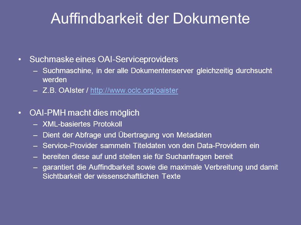 Auffindbarkeit der Dokumente Suchmaske eines OAI-Serviceproviders –Suchmaschine, in der alle Dokumentenserver gleichzeitig durchsucht werden –Z.B. OAI