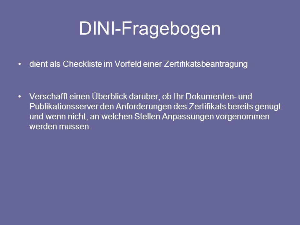 DINI-Fragebogen dient als Checkliste im Vorfeld einer Zertifikatsbeantragung Verschafft einen Überblick darüber, ob Ihr Dokumenten- und Publikationsse
