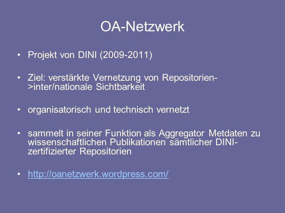 OA-Netzwerk Projekt von DINI (2009-2011) Ziel: verstärkte Vernetzung von Repositorien- >inter/nationale Sichtbarkeit organisatorisch und technisch ver