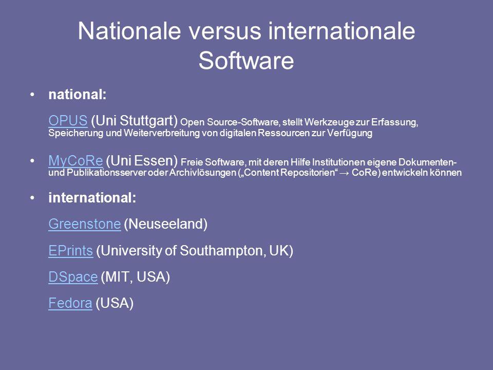 Nationale versus internationale Software national: OPUS (Uni Stuttgart) Open Source-Software, stellt Werkzeuge zur Erfassung, Speicherung und Weiterve