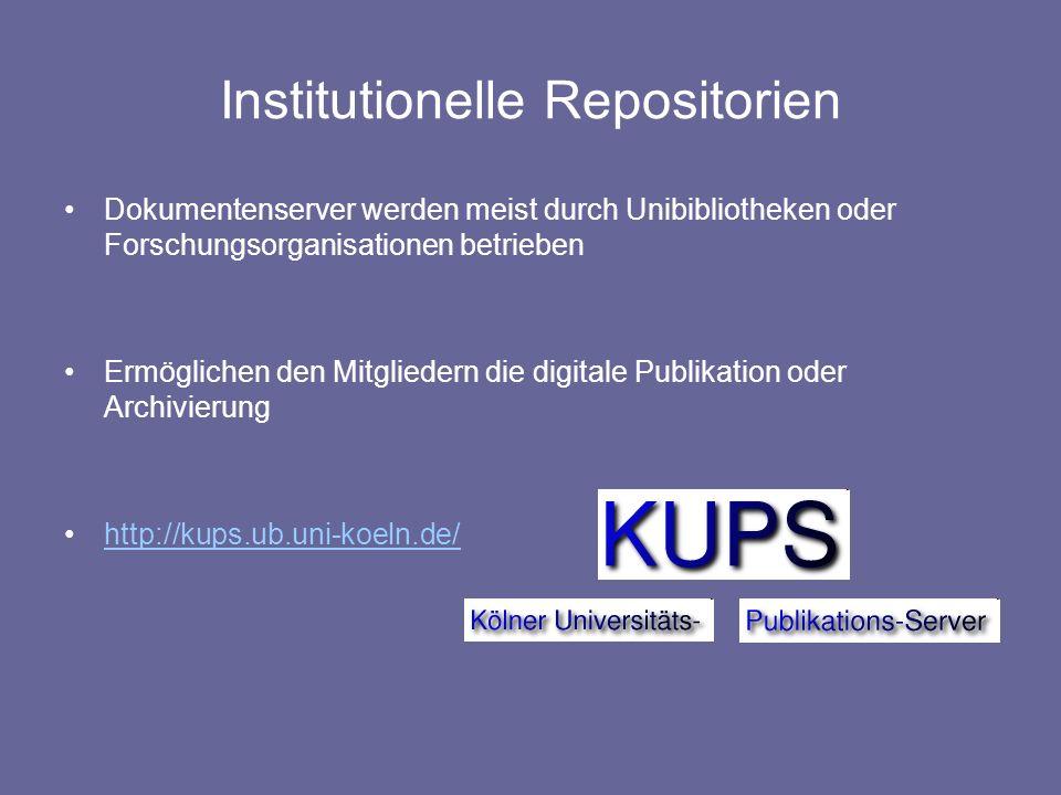 Institutionelle Repositorien Dokumentenserver werden meist durch Unibibliotheken oder Forschungsorganisationen betrieben Ermöglichen den Mitgliedern d