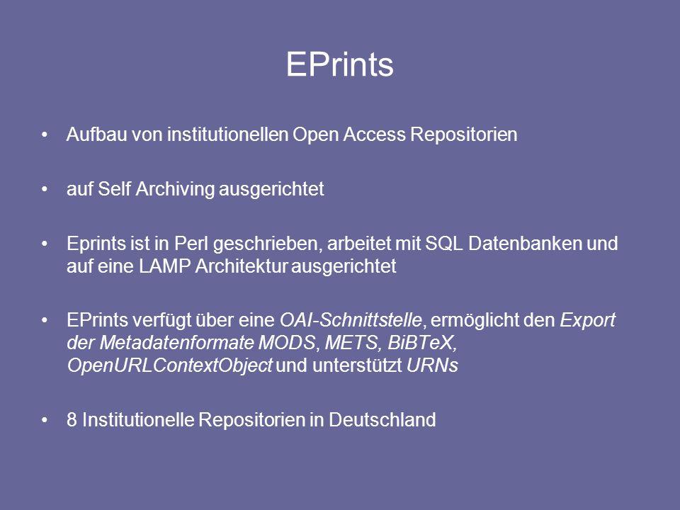 EPrints Aufbau von institutionellen Open Access Repositorien auf Self Archiving ausgerichtet Eprints ist in Perl geschrieben, arbeitet mit SQL Datenba
