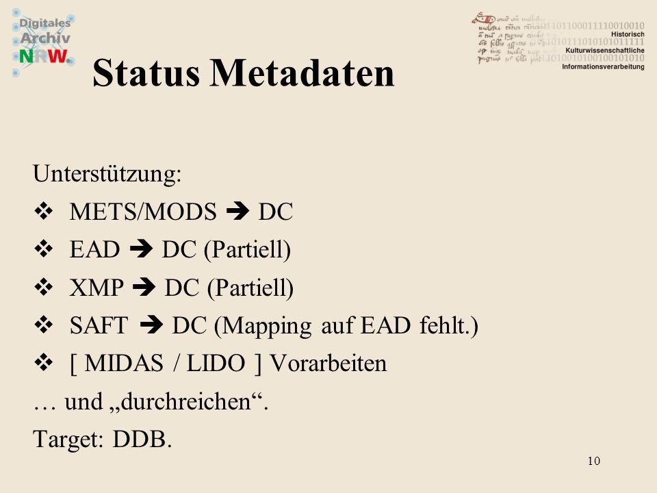 Unterstützung: METS/MODS DC EAD DC (Partiell) XMP DC (Partiell) SAFT DC (Mapping auf EAD fehlt.) [ MIDAS / LIDO ] Vorarbeiten … und durchreichen. Targ
