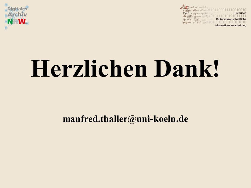 Herzlichen Dank! manfred.thaller@uni-koeln.de