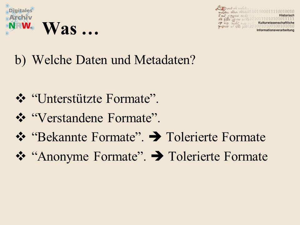 b)Welche Daten und Metadaten? Unterstützte Formate. Verstandene Formate. Bekannte Formate. Tolerierte Formate Anonyme Formate. Tolerierte Formate Was