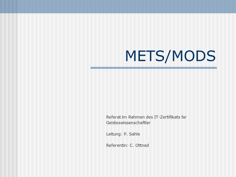 METS/MODS Referat im Rahmen des IT-Zertifikats f ü r Geisteswissenschaftler Leitung: P.