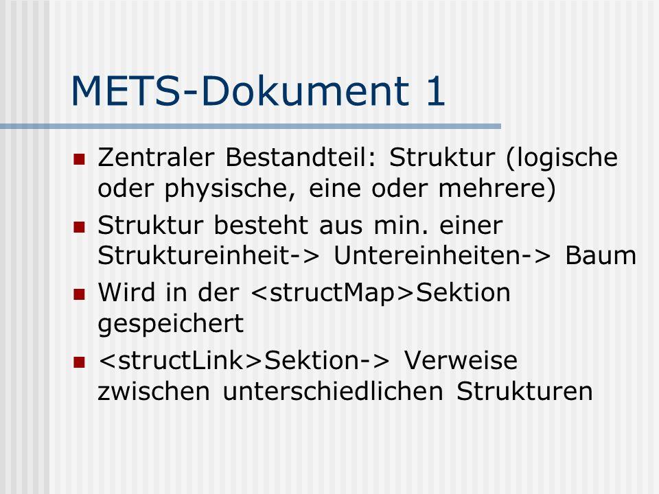 METS-Dokument 1 Zentraler Bestandteil: Struktur (logische oder physische, eine oder mehrere) Struktur besteht aus min.