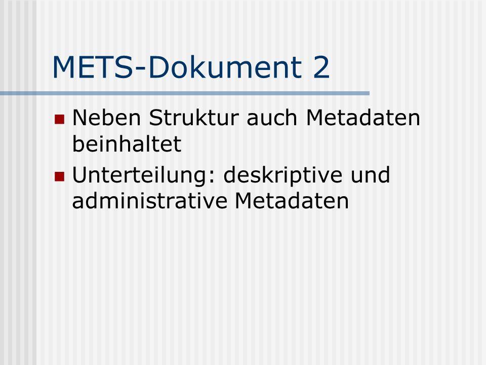 METS-Dokument 2 Neben Struktur auch Metadaten beinhaltet Unterteilung: deskriptive und administrative Metadaten