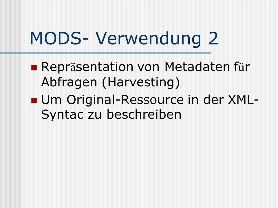 MODS- Verwendung 2 Repr ä sentation von Metadaten f ü r Abfragen (Harvesting) Um Original-Ressource in der XML- Syntac zu beschreiben