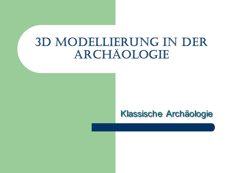 3d Modellierung in der Archäologie Klassische Archäologie