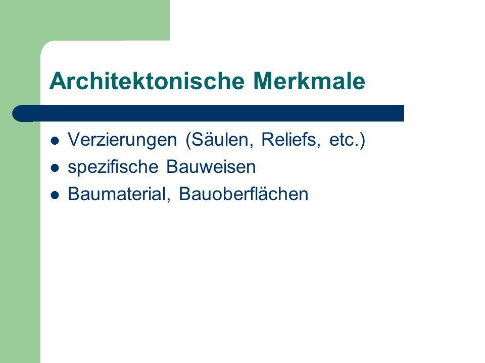 Architektonische Merkmale Verzierungen (Säulen, Reliefs, etc.) spezifische Bauweisen Baumaterial, Bauoberflächen
