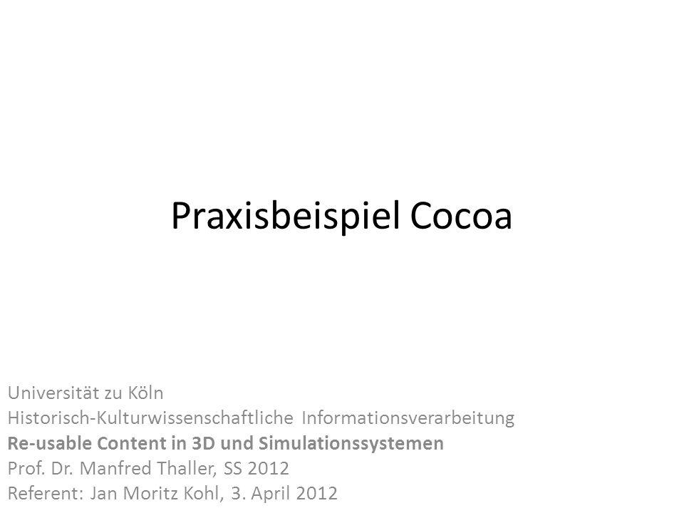 Praxisbeispiel Cocoa Universität zu Köln Historisch-Kulturwissenschaftliche Informationsverarbeitung Re-usable Content in 3D und Simulationssystemen Prof.