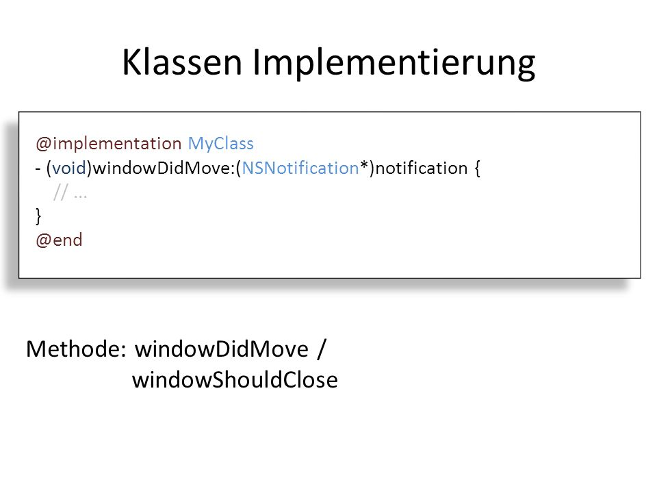 Klassen Implementierung @implementation MyClass - (void)windowDidMove:(NSNotification*)notification { //...
