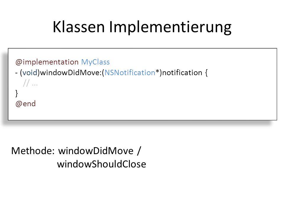 Instanz von MyClass MyClass *myDelegate = [[MyClass alloc] init]; [window setDelegate: myDelegate]; Unter NSWindow: if([[self delegate] respondsToSelector:@selector(windowDidMove:)]) { [[self delegate] windowDidMove:notification]; }