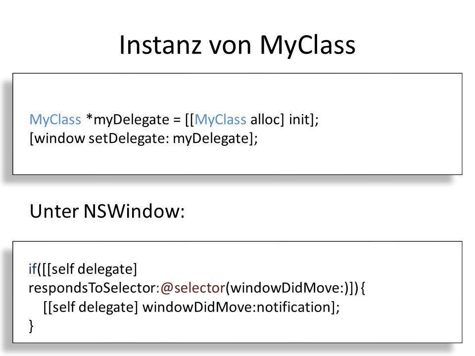 Instanz von MyClass MyClass *myDelegate = [[MyClass alloc] init]; [window setDelegate: myDelegate]; Unter NSWindow: if([[self delegate] respondsToSele