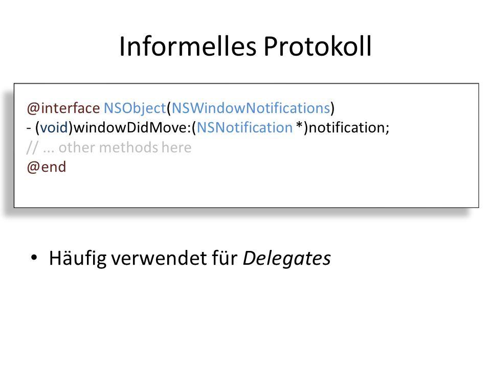 Formelles Protokoll @protocol NSWindowNotifications @optional - (void)windowDidMove:(NSNotification *)notification; //...