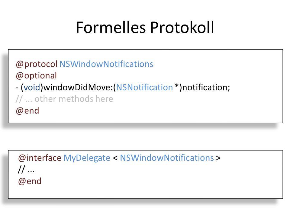 Observer @implementation MyObject // Sendet MyNotification Nachricht wenn aufgerufen - (void)notify { [[NSNotificationCenter defaultCenter] postNotificationName:@ MyNotification object:self]; } // Gibt Nachricht aus wenn MyNotification eingeht - (void)handleNotification:(NSNotification*)note { NSLog(@ Got notified: %@ , note); } @end MyObject *object = [[MyObject alloc] init]; // MyNotification events von allen Objekten erhalten [[NSNotificationCenter defaultCenter] addObserver:object selector:@selector(handleNotification:) name:@ MyNotification object:nil]; // eine Notification erstellen [object notify];