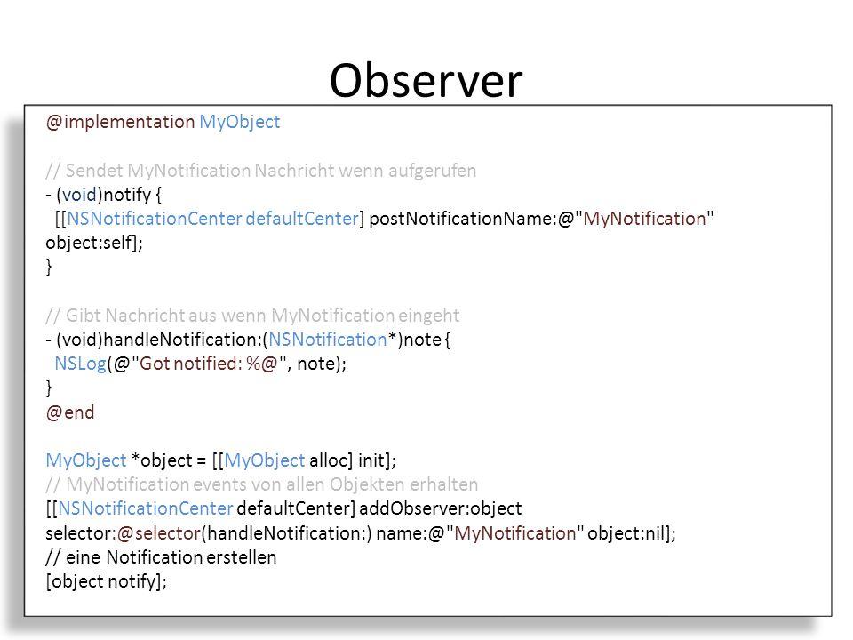 Observer Losere Form der Interaktion Delegate ist fest an Objekt gebunden, Observer hat eher informativen Charakter Registriereung bei NotificationCenter