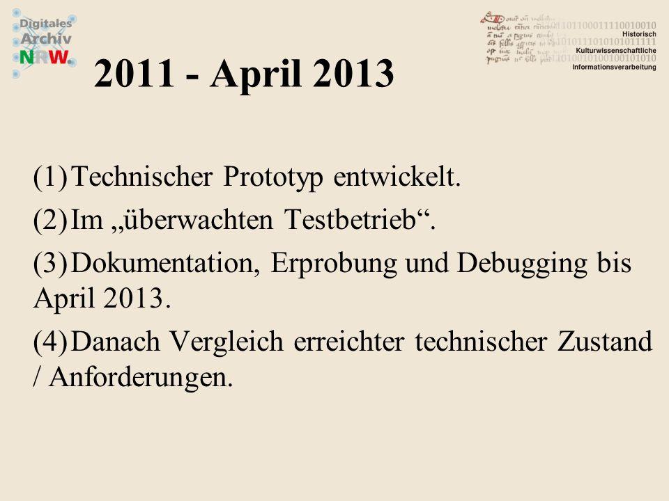 (1)Technischer Prototyp entwickelt. (2)Im überwachten Testbetrieb. (3)Dokumentation, Erprobung und Debugging bis April 2013. (4)Danach Vergleich errei
