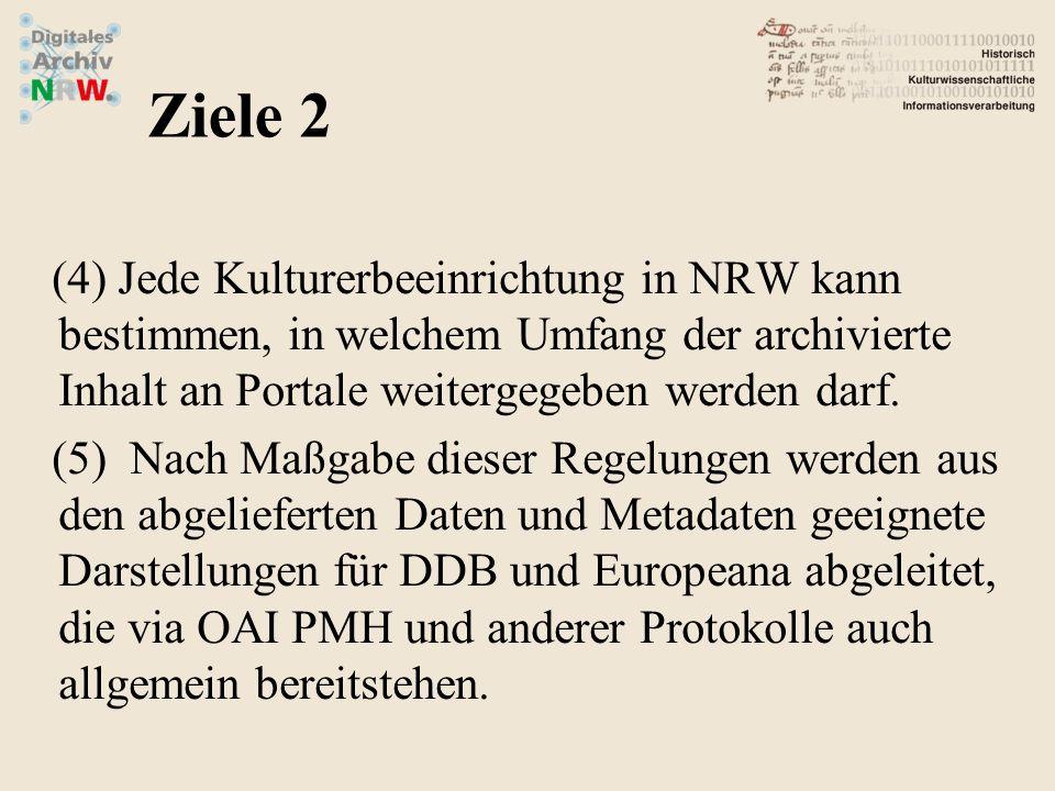 (4)Jede Kulturerbeeinrichtung in NRW kann bestimmen, in welchem Umfang der archivierte Inhalt an Portale weitergegeben werden darf. (5) Nach Maßgabe d