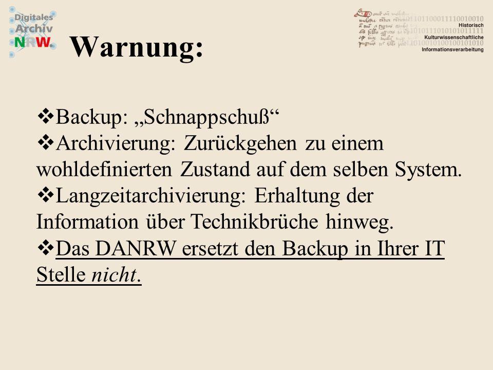 Backup: Schnappschuß Archivierung: Zurückgehen zu einem wohldefinierten Zustand auf dem selben System. Langzeitarchivierung: Erhaltung der Information