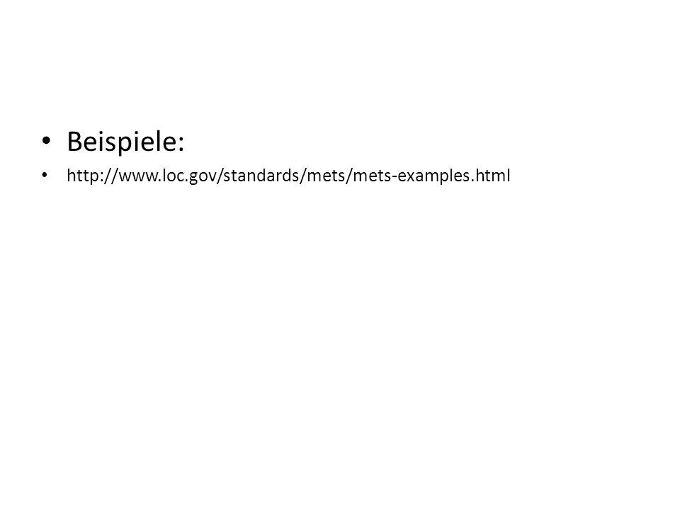 Beispiele: http://www.loc.gov/standards/mets/mets-examples.html