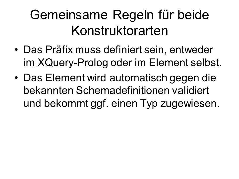 Gemeinsame Regeln für beide Konstruktorarten Das Präfix muss definiert sein, entweder im XQuery-Prolog oder im Element selbst.