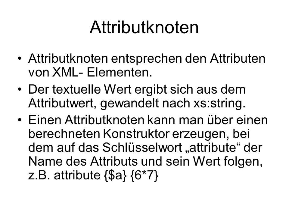 Attributknoten Attributknoten entsprechen den Attributen von XML- Elementen.