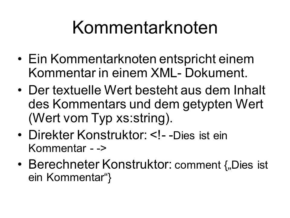 Kommentarknoten Ein Kommentarknoten entspricht einem Kommentar in einem XML- Dokument.