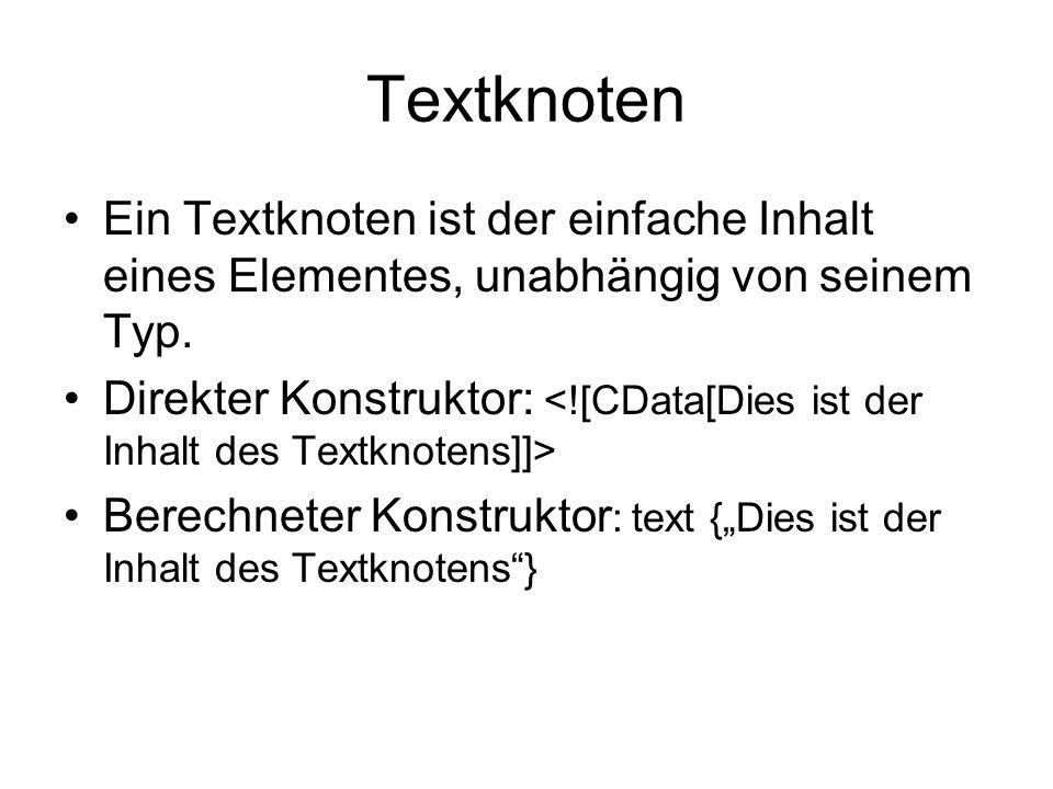 Textknoten Ein Textknoten ist der einfache Inhalt eines Elementes, unabhängig von seinem Typ.
