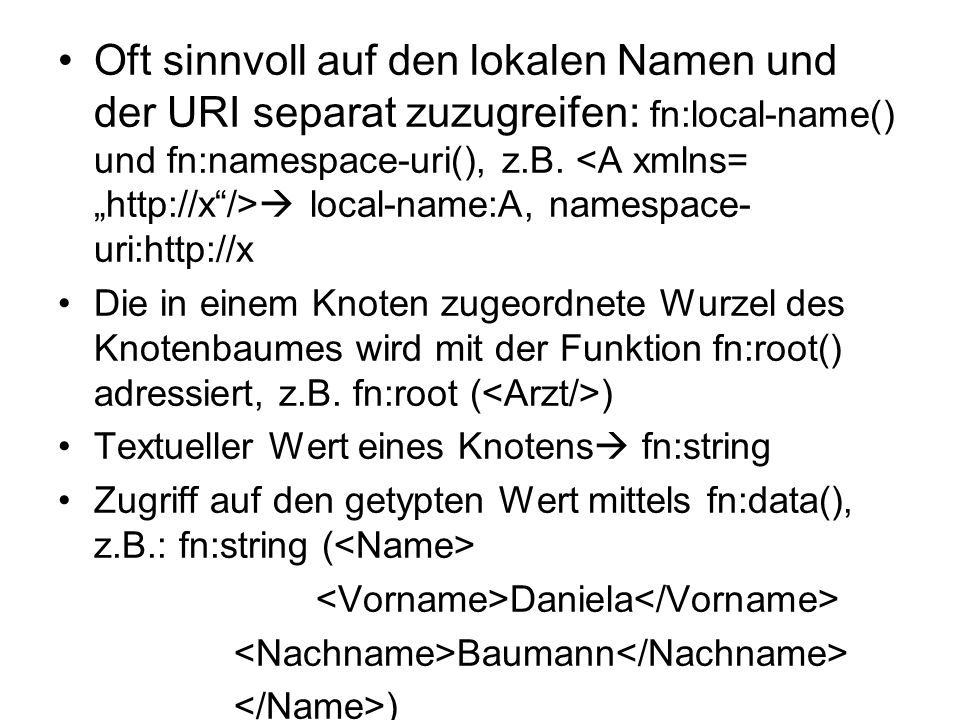 Oft sinnvoll auf den lokalen Namen und der URI separat zuzugreifen: fn:local-name() und fn:namespace-uri(), z.B.
