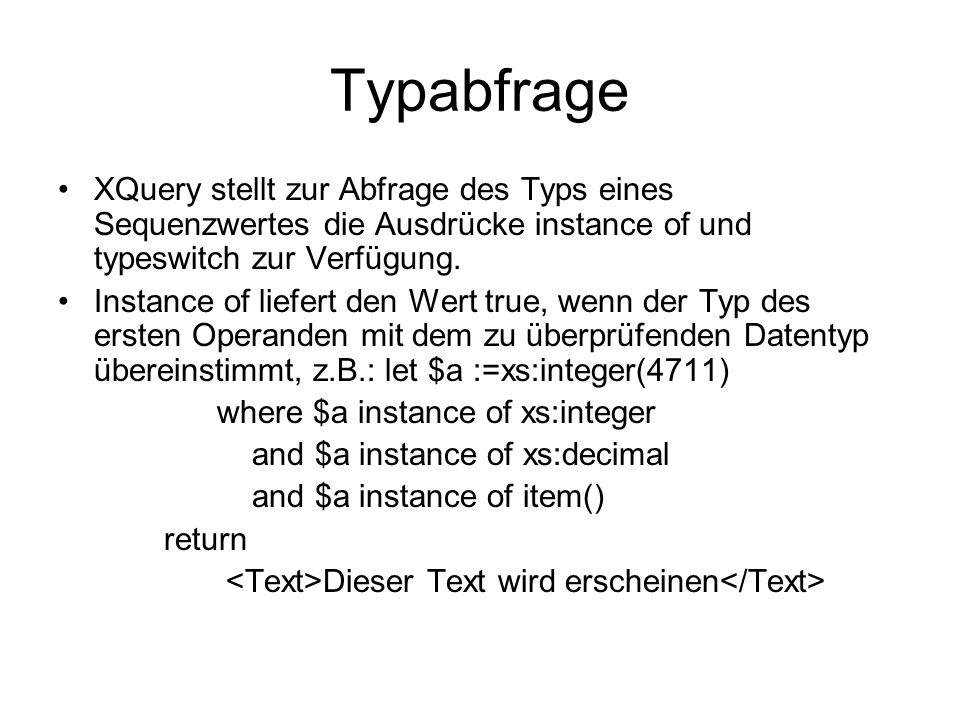 Typabfrage XQuery stellt zur Abfrage des Typs eines Sequenzwertes die Ausdrücke instance of und typeswitch zur Verfügung.