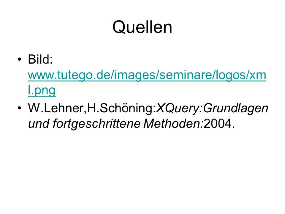 Quellen Bild: www.tutego.de/images/seminare/logos/xm l.png www.tutego.de/images/seminare/logos/xm l.png W.Lehner,H.Schöning:XQuery:Grundlagen und fortgeschrittene Methoden:2004.