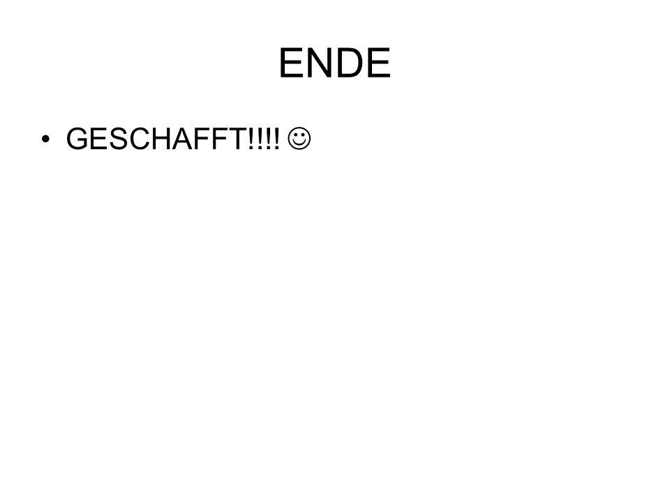 ENDE GESCHAFFT!!!!