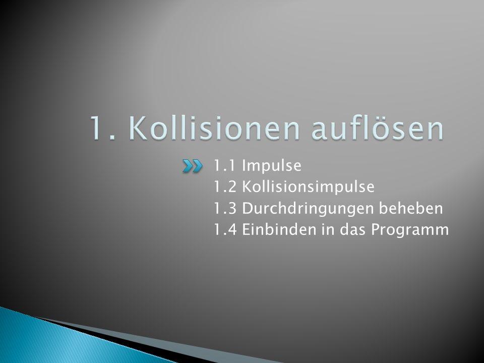 1.1 Impulse 1.2 Kollisionsimpulse 1.3 Durchdringungen beheben 1.4 Einbinden in das Programm