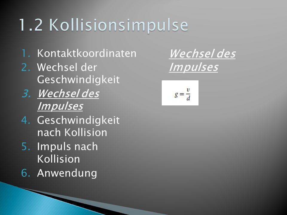 1.Kontaktkoordinaten 2.Wechsel der Geschwindigkeit 3.Wechsel des Impulses 4.Geschwindigkeit nach Kollision 5.Impuls nach Kollision 6.Anwendung Wechsel des Impulses