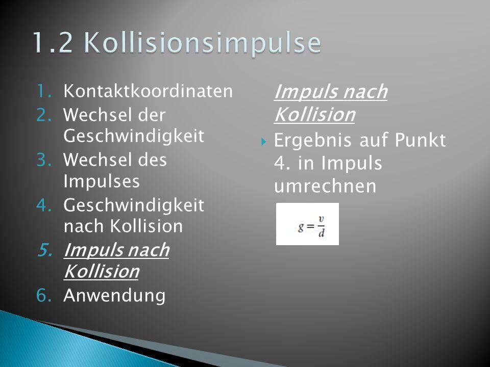 1.Kontaktkoordinaten 2.Wechsel der Geschwindigkeit 3.Wechsel des Impulses 4.Geschwindigkeit nach Kollision 5.Impuls nach Kollision 6.Anwendung Impuls nach Kollision Ergebnis auf Punkt 4.