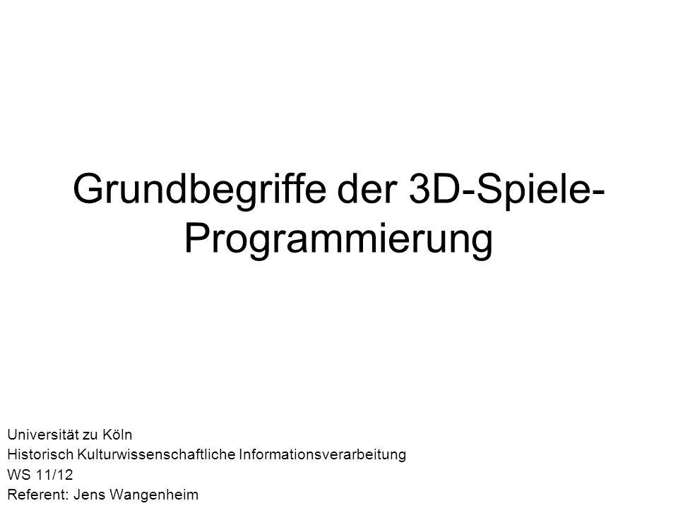 Grundbegriffe der 3D-Spiele- Programmierung Universität zu Köln Historisch Kulturwissenschaftliche Informationsverarbeitung WS 11/12 Referent: Jens Wa