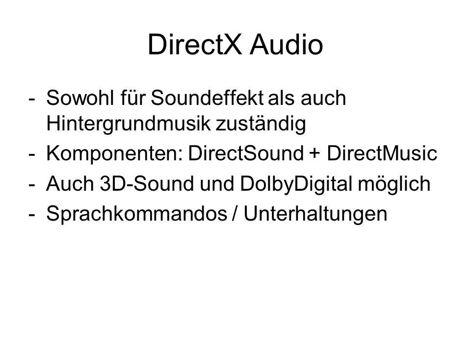 DirectX Audio -Sowohl für Soundeffekt als auch Hintergrundmusik zuständig -Komponenten: DirectSound + DirectMusic -Auch 3D-Sound und DolbyDigital mögl