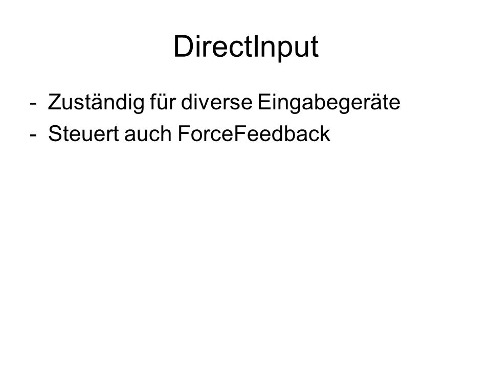 DirectInput -Zuständig für diverse Eingabegeräte -Steuert auch ForceFeedback