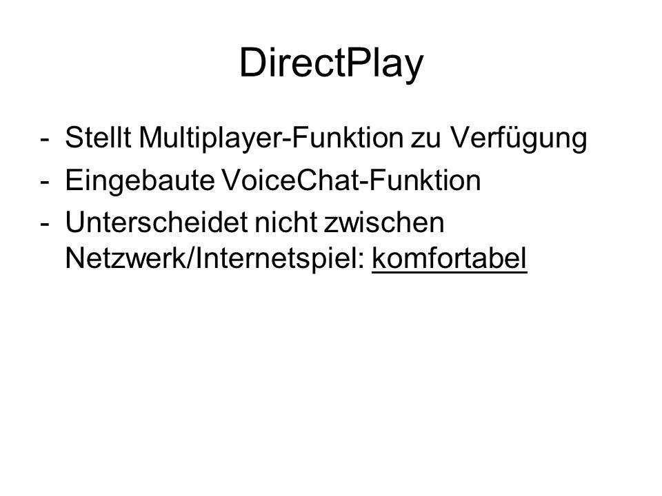 DirectPlay -Stellt Multiplayer-Funktion zu Verfügung -Eingebaute VoiceChat-Funktion -Unterscheidet nicht zwischen Netzwerk/Internetspiel: komfortabel