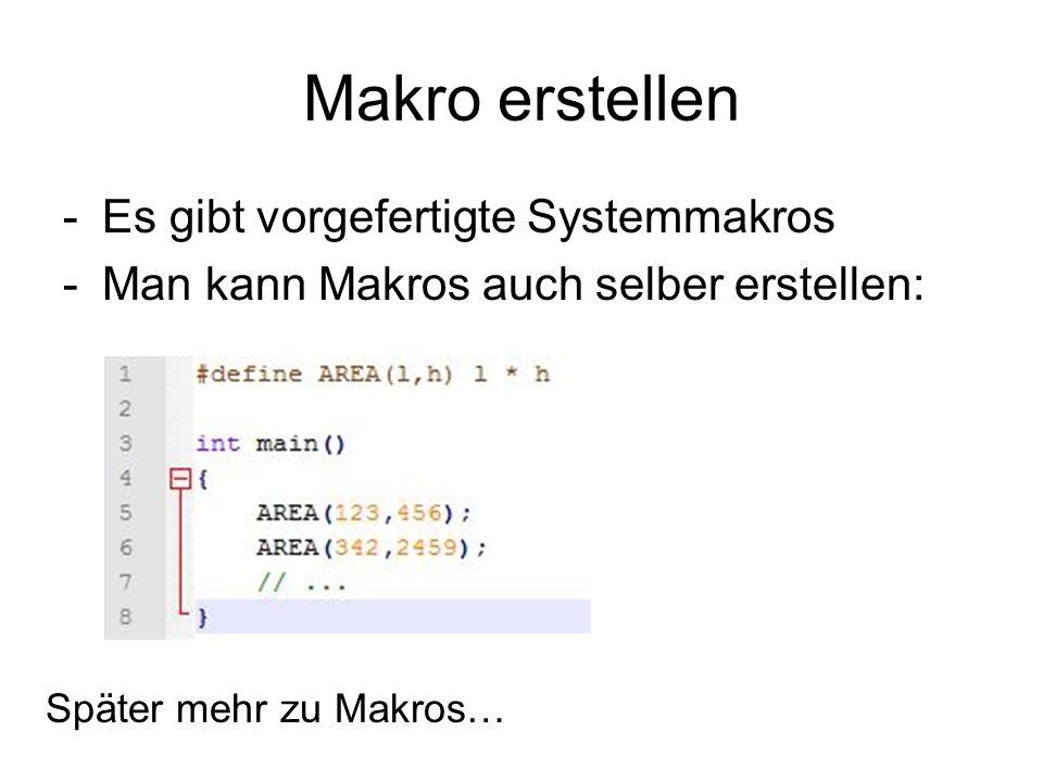 Makro erstellen -Es gibt vorgefertigte Systemmakros -Man kann Makros auch selber erstellen: Später mehr zu Makros…