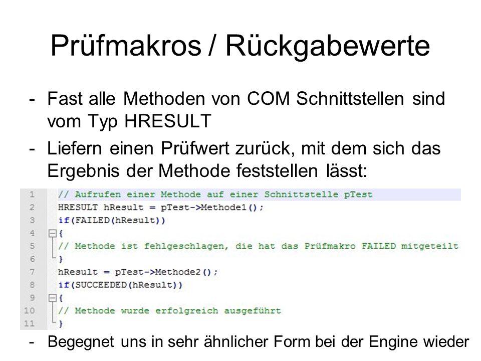 Prüfmakros / Rückgabewerte -Fast alle Methoden von COM Schnittstellen sind vom Typ HRESULT -Liefern einen Prüfwert zurück, mit dem sich das Ergebnis d