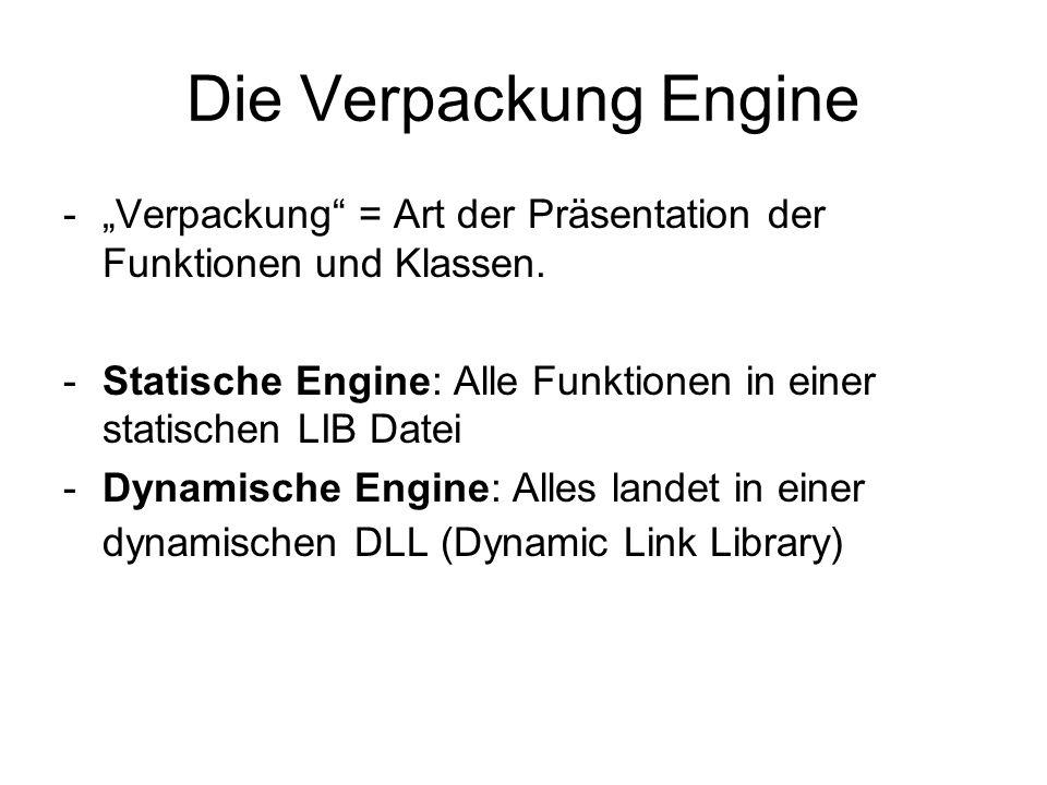 Die Verpackung Engine -Verpackung = Art der Präsentation der Funktionen und Klassen. -Statische Engine: Alle Funktionen in einer statischen LIB Datei